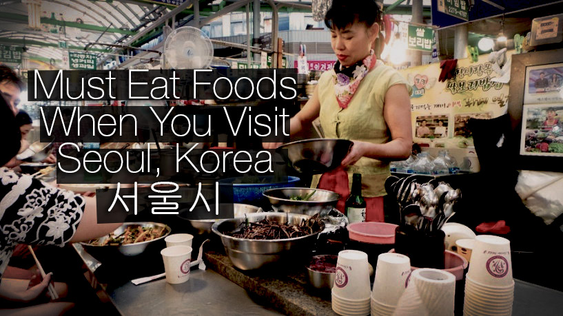 must eat foods seoul korea